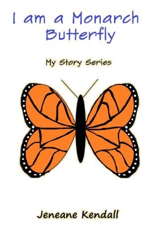 I am a Monarch Butterfly (My Story Series)  by  Jeneane Kendall