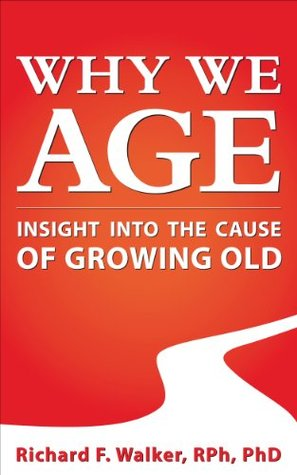 Why we age: Insight into the cause of growing old Richard F. Walker