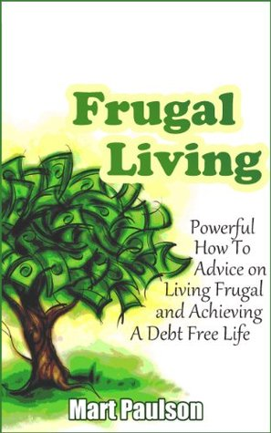 Frugal Living: Powerful Family Budget and Debt Management Plan Advice for Frugal Living, Abundance, and Debt Free Living  by  Mart Paulson