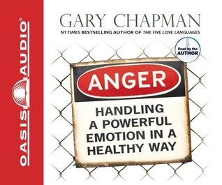 Anger: Handling a Powerful Emotion in a Healthy Way By Gary Chapman(A)/Gary Chapman(N) [Audiobook]  by  Gary Chapman