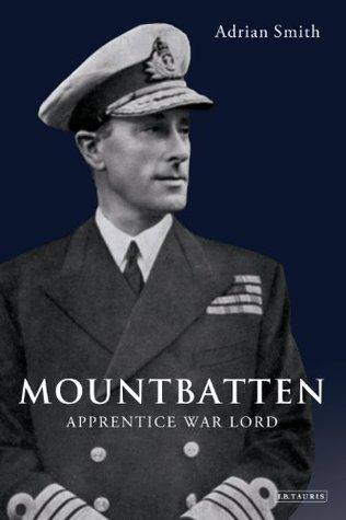 Mountbatten: Apprentice War Lord 1900-1943  by  Adrian Smith
