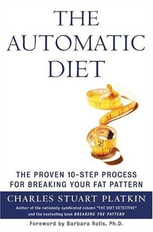 The Automatic Diet: The Proven 10-Step Process for Breaking Your Fat Pattern Charles Platkin
