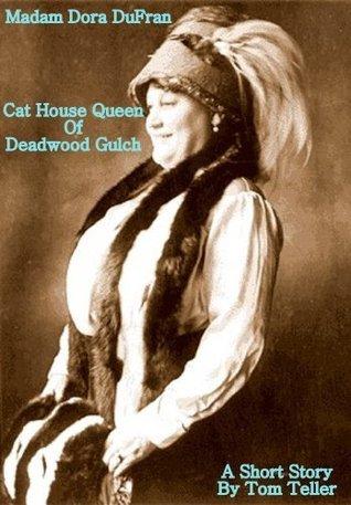 Madam Dora DuFran - Cat House Queen Of Deadwood Gulch Tom Teller