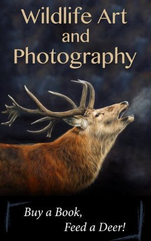 Wildlife Art and Photography: Buy a Book, Feed a Deer!  by  Roy Simmons