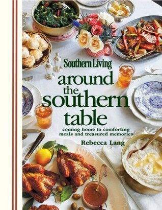 Around the Southern Table: Coming home to comforting meals and treasured memories  by  Rebecca Lang