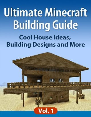 Ultimate Minecraft Building Guide: Cool House Ideas, Building Designs and More Vertex Crafters