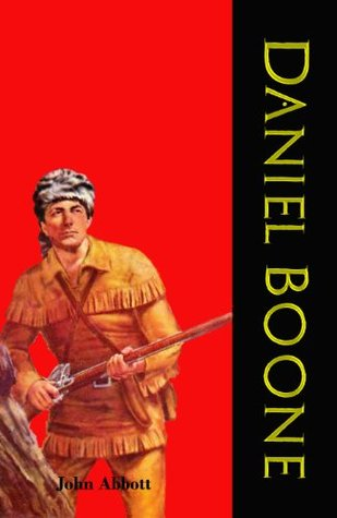Daniel Boone (This is part of the Makers of History series. Carefully formatted  by  Timeless Classic Books) (American Pioneers and Patriots) by John S.C. Abbott
