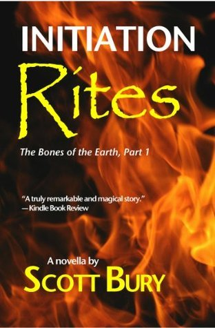Initiation Rites: The Bones of the Earth, Part 1  by  Scott Bury
