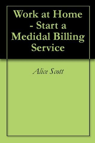 Work at Home - Start a Medidal Billing Service  by  Alice Scott