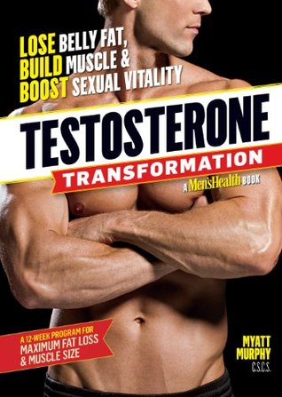 Testosterone Transformation: Lose Belly Fat, Build Muscle, and Boost Sexual Vitality Myatt Murphy