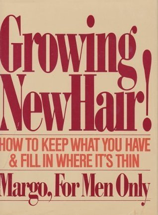 Growing New Hair: How to Keep What You Have and Fill in Where Its Thin,  by  Margo for Men Only by Margo