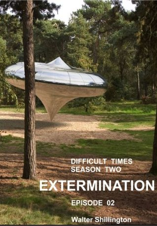Difficult Times - Season Two - Extermination - Episode 02  by  Walter Shillington