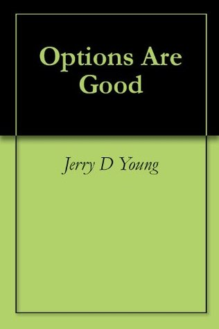 Options Are Good Jerry D. Young