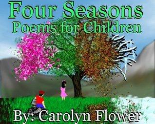 Four Seasons, Poems for Children Carolyn  Flower