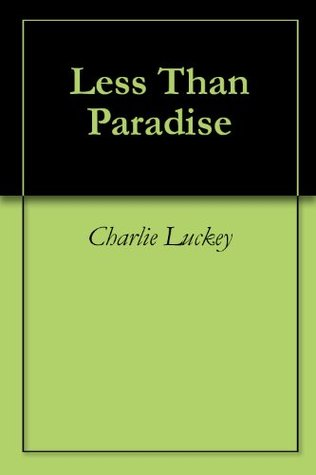 Less Than Paradise  by  Charlie Luckey