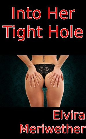 Into Her Tight Hole Elvira Meriwether
