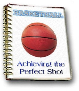 BASKETBALL - Achieving the Perfect Shot  by  Ross Pickering