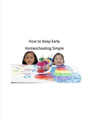 How to Keep Early Homeschooling Simple  by  Christina Parrott