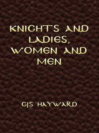 Knights and Ladies, Women and Men  by  C.J.S. Hayward