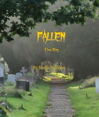 Fallen - A Love Story Shane Traveller