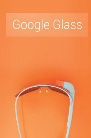 Google Glass: What Is It and How Can It Change Our Lives Google Glass