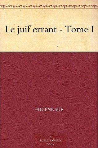 Le juif errant - Tome I Eugène Sue