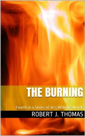 THE BURNING: Fourth in a Series of Jess Williams Westerns (A Jess Williams Western Book 4) Robert J. Thomas