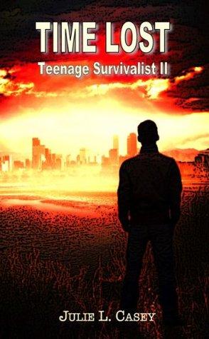 Time Lost: Teenage Survivalist II  by  Julie L. Casey