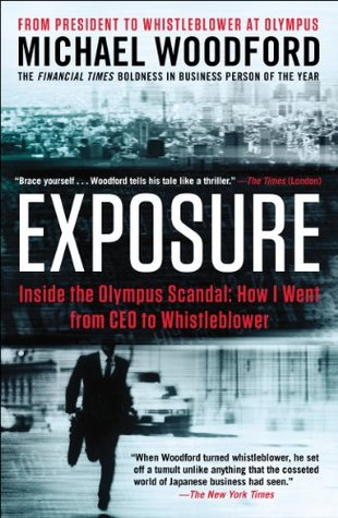 Exposure: Inside the Olympus Scandal: How I Went from CEO to Whistleblower (2012) Michael Woodford