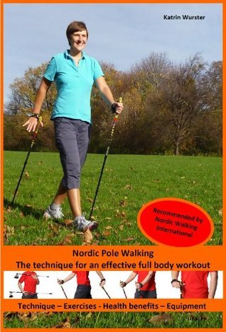 Nordic Pole Walking - The technique for an effective full body workout Katrin Wurster