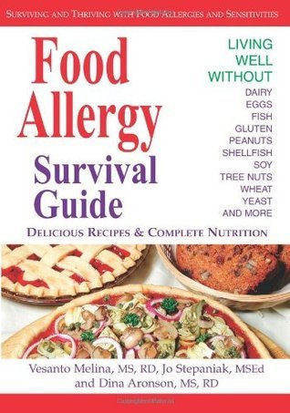 Food Allergy Survival Guide: Surviving and Thriving with Food Allergies and Sensitivities  by  Vesanto Melina