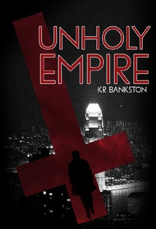 Unholy Empire (Part1) - The Origin Series  by  KR Bankston