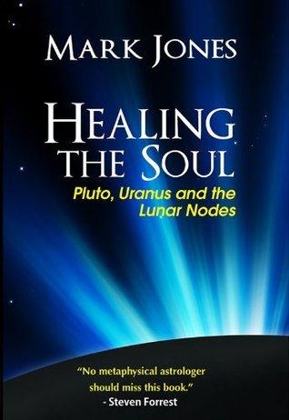 Healing the Soul: Pluto, Uranus and the Lunar Nodes Mark Jones