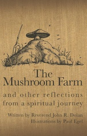 The Mushroom Farm: and Other Reflections from a Spiritual Journey  by  John R. Dolan