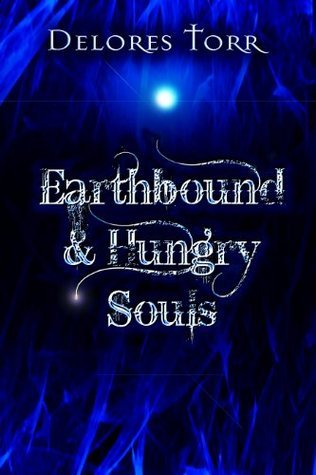 Earthbound and Hungry Souls  by  Delores Torr