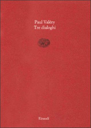 Tre dialoghi Paul Valéry