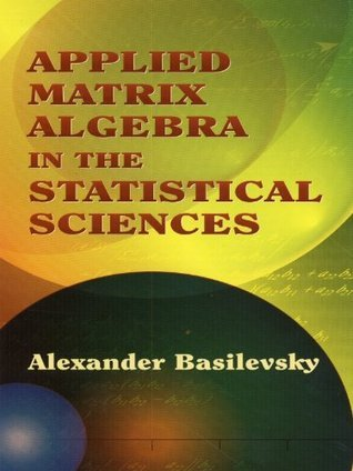 Applied Matrix Algebra in the Statistical Sciences (Dover Books on Mathematics)  by  Alexander Basilevsky