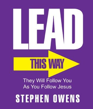 Lead! - They will follow you as you follow Jesus.  by  Stephen Owens