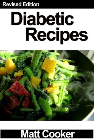 Diabetic Recipes - Low in Fat, Calories and Sugar! - Revised Edition  by  Matt Cooker