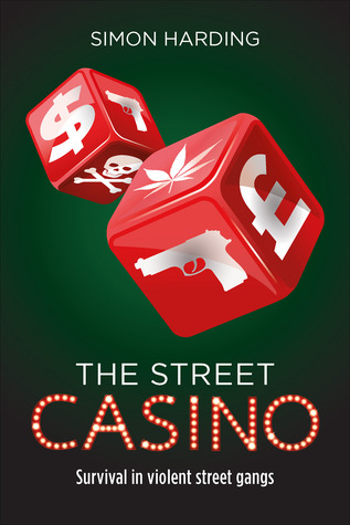 The Street Casino: Survival in Violent Street Gangs Simon Harding