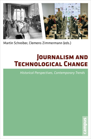 Journalism and Technological Change: Historical Perspectives, Contemporary Trends  by  Martin Schreiber