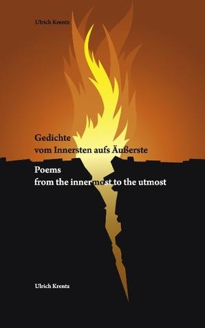 Gedichte vom Innersten aufs Äußerste: Poems from the innermost to the utmost  by  Ulrich Krentz