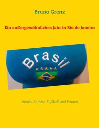 Lieber in Brasilien leben, als in Deutschland wohnen!: Wie ich mittellos nach São Paulo auswanderte. Bruno Grenz