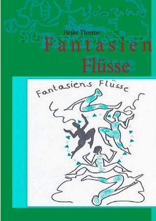 Fantasiens Flüsse  by  Heike Thieme