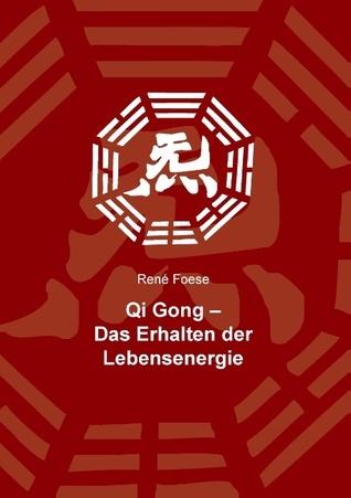 Qi Gong: Das Erhalten der Lebensenergie  by  René Foese