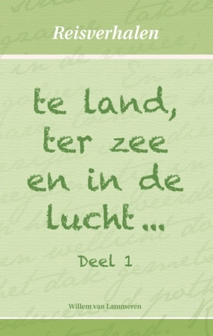 te land, ter zee en in de lucht...  by  Willem van Lammeren