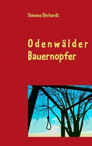 Odenwälder Bauernopfer: 9 Kurzkrimis zwischen skurril und todernst  by  Simone Ehrhardt