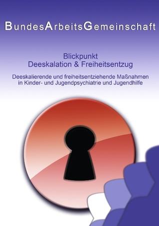Blickpunkt Deeskalation & Freiheitsentzug: Deeskalierende und freiheitsentziehende Maßnahmen in Kinder- und Jugendpsychiatrie und Jugendhilfe PED - KJP Bundesarbeitsgemeinschaft