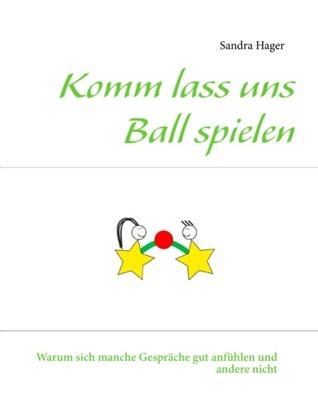 Komm lass uns Ball spielen: Warum sich manche Gespräche gut anfühlen und andere nicht Sandra Hager
