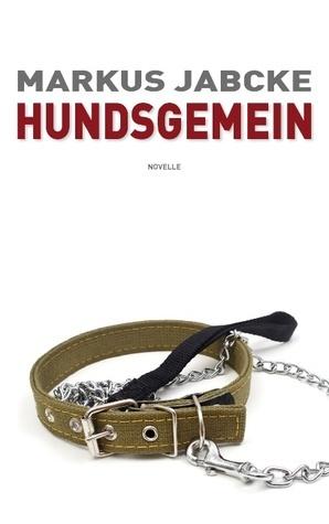 Hundsgemein: Novelle  by  Markus Jabcke